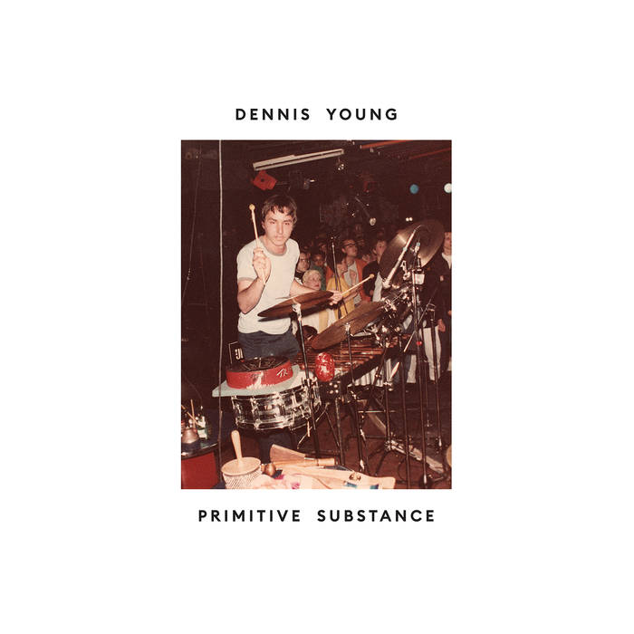 dennis-young-_primitive-substance_